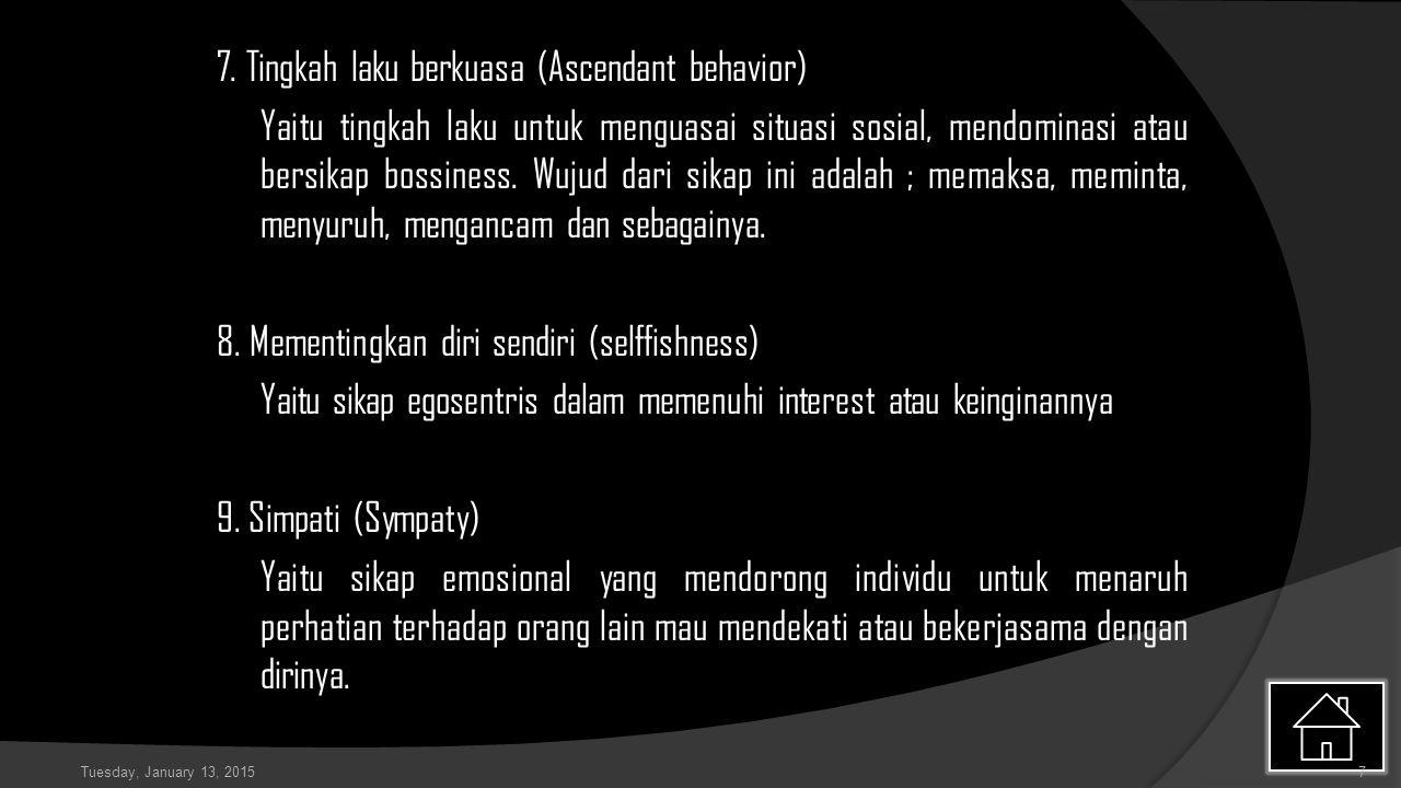 7. Tingkah laku berkuasa (Ascendant behavior) Yaitu tingkah laku untuk menguasai situasi sosial, mendominasi atau bersikap bossiness. Wujud dari sikap