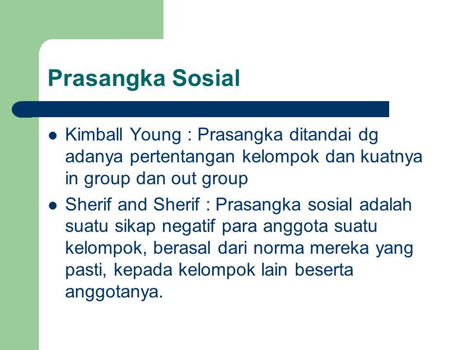 Prasangka Sosial Kimball Young : Prasangka ditandai dg adanya pertentangan kelompok dan kuatnya in group dan out group Sherif and Sherif : Prasangka s