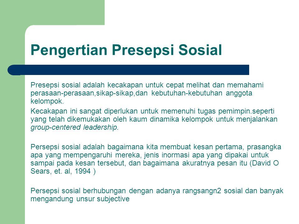 Pengertian Presepsi Sosial Presepsi sosial adalah kecakapan untuk cepat melihat dan memahami perasaan-perasaan,sikap-sikap,dan kebutuhan-kebutuhan ang
