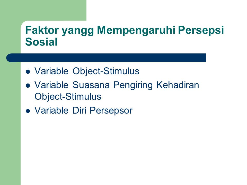 Faktor yangg Mempengaruhi Persepsi Sosial Variable Object-Stimulus Variable Suasana Pengiring Kehadiran Object-Stimulus Variable Diri Persepsor