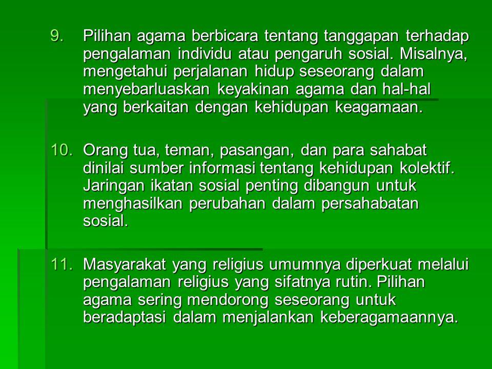 9.Pilihan agama berbicara tentang tanggapan terhadap pengalaman individu atau pengaruh sosial. Misalnya, mengetahui perjalanan hidup seseorang dalam m
