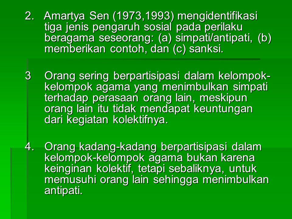 2. Amartya Sen (1973,1993) mengidentifikasi tiga jenis pengaruh sosial pada perilaku beragama seseorang: (a) simpati/antipati, (b) memberikan contoh,