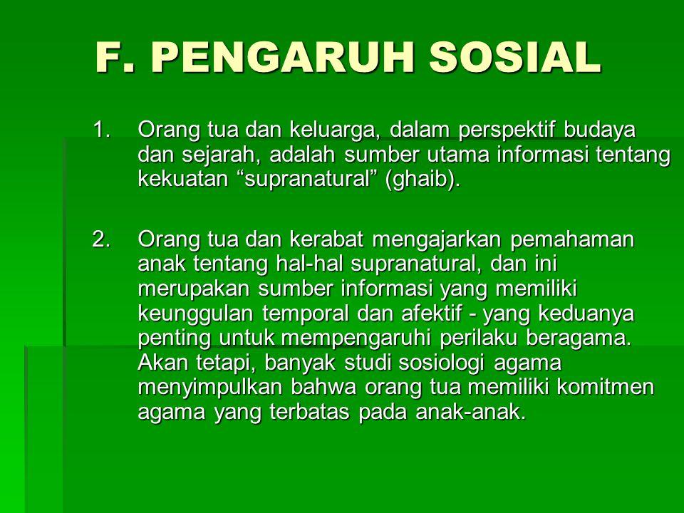 """F. PENGARUH SOSIAL 1.Orang tua dan keluarga, dalam perspektif budaya dan sejarah, adalah sumber utama informasi tentang kekuatan """"supranatural"""" (ghaib"""