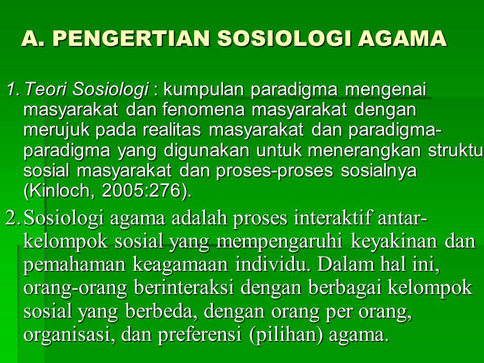 A. PENGERTIAN SOSIOLOGI AGAMA 1.Teori Sosiologi : kumpulan paradigma mengenai masyarakat dan fenomena masyarakat dengan merujuk pada realitas masyarak