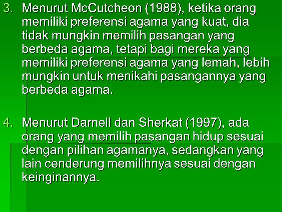 3.Menurut McCutcheon (1988), ketika orang memiliki preferensi agama yang kuat, dia tidak mungkin memilih pasangan yang berbeda agama, tetapi bagi mere