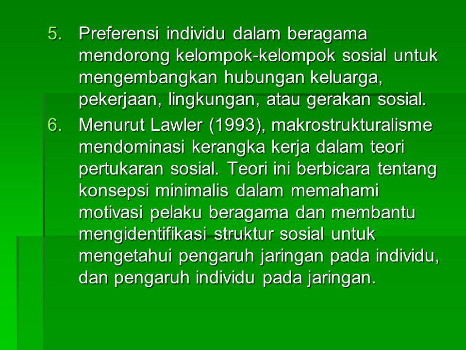 5.Preferensi individu dalam beragama mendorong kelompok-kelompok sosial untuk mengembangkan hubungan keluarga, pekerjaan, lingkungan, atau gerakan sos