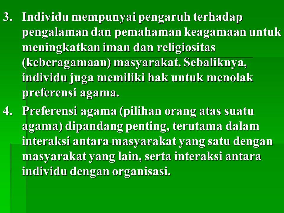 3.Individu mempunyai pengaruh terhadap pengalaman dan pemahaman keagamaan untuk meningkatkan iman dan religiositas (keberagamaan) masyarakat. Sebalikn