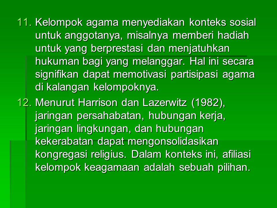 11.Kelompok agama menyediakan konteks sosial untuk anggotanya, misalnya memberi hadiah untuk yang berprestasi dan menjatuhkan hukuman bagi yang melang