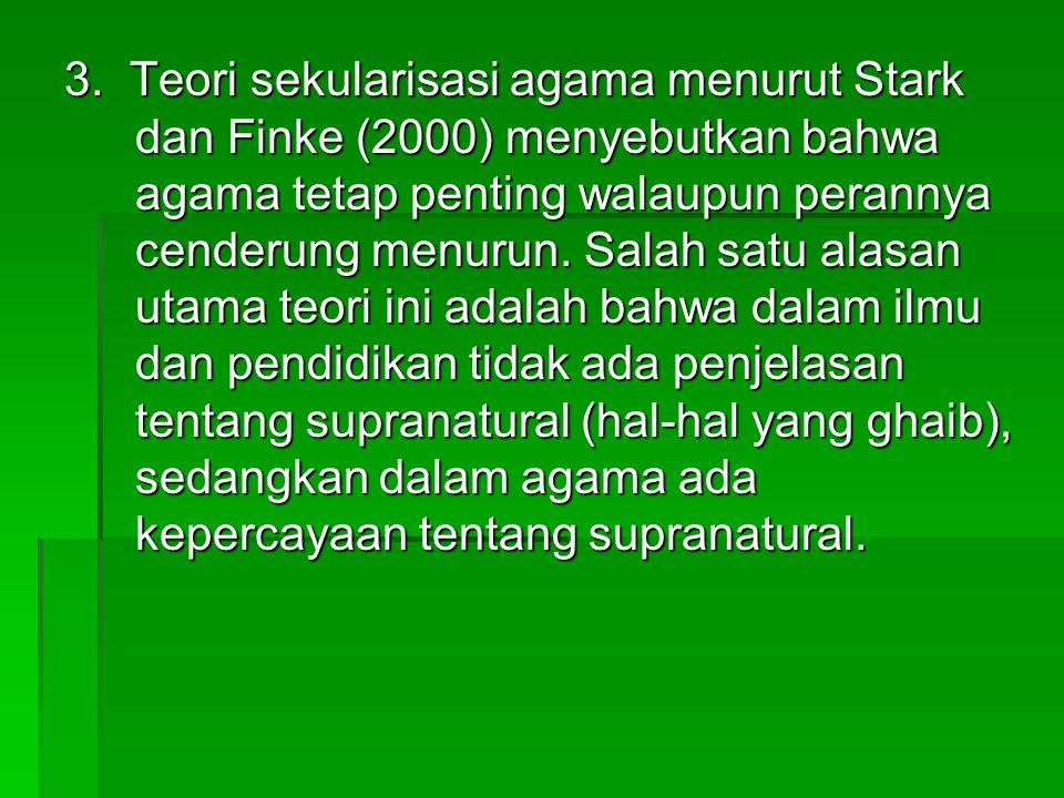 3. Teori sekularisasi agama menurut Stark dan Finke (2000) menyebutkan bahwa agama tetap penting walaupun perannya cenderung menurun. Salah satu alasa