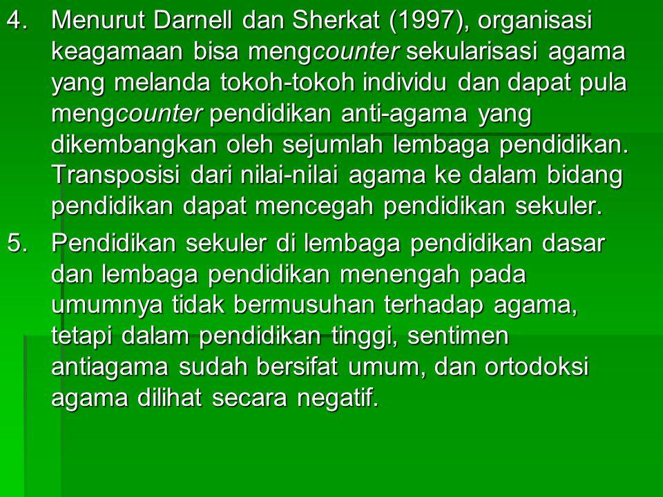 4.Menurut Darnell dan Sherkat (1997), organisasi keagamaan bisa mengcounter sekularisasi agama yang melanda tokoh-tokoh individu dan dapat pula mengco