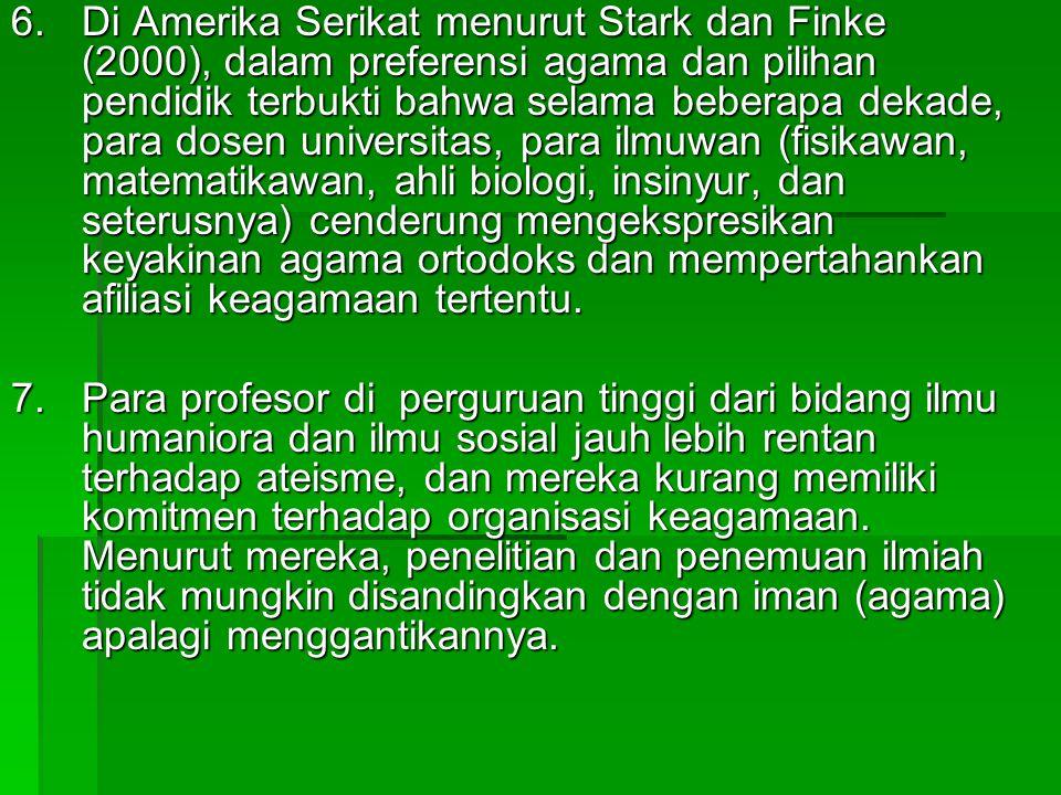6.Di Amerika Serikat menurut Stark dan Finke (2000), dalam preferensi agama dan pilihan pendidik terbukti bahwa selama beberapa dekade, para dosen uni