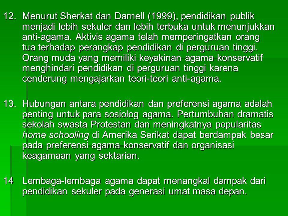 12.Menurut Sherkat dan Darnell (1999), pendidikan publik menjadi lebih sekuler dan lebih terbuka untuk menunjukkan anti-agama. Aktivis agama telah mem