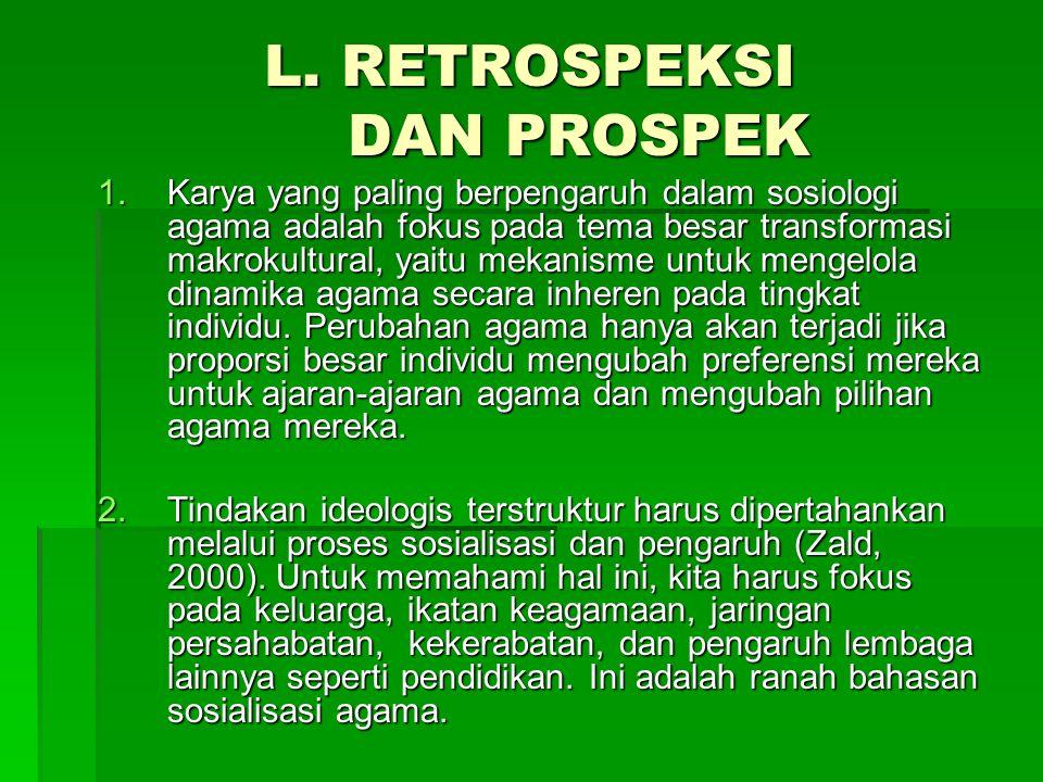 L. RETROSPEKSI DAN PROSPEK 1.Karya yang paling berpengaruh dalam sosiologi agama adalah fokus pada tema besar transformasi makrokultural, yaitu mekani