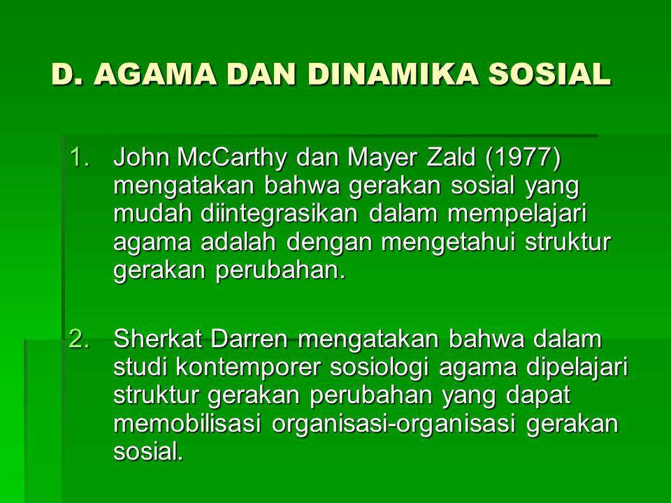 D. AGAMA DAN DINAMIKA SOSIAL D. AGAMA DAN DINAMIKA SOSIAL 1.John McCarthy dan Mayer Zald (1977) mengatakan bahwa gerakan sosial yang mudah diintegrasi