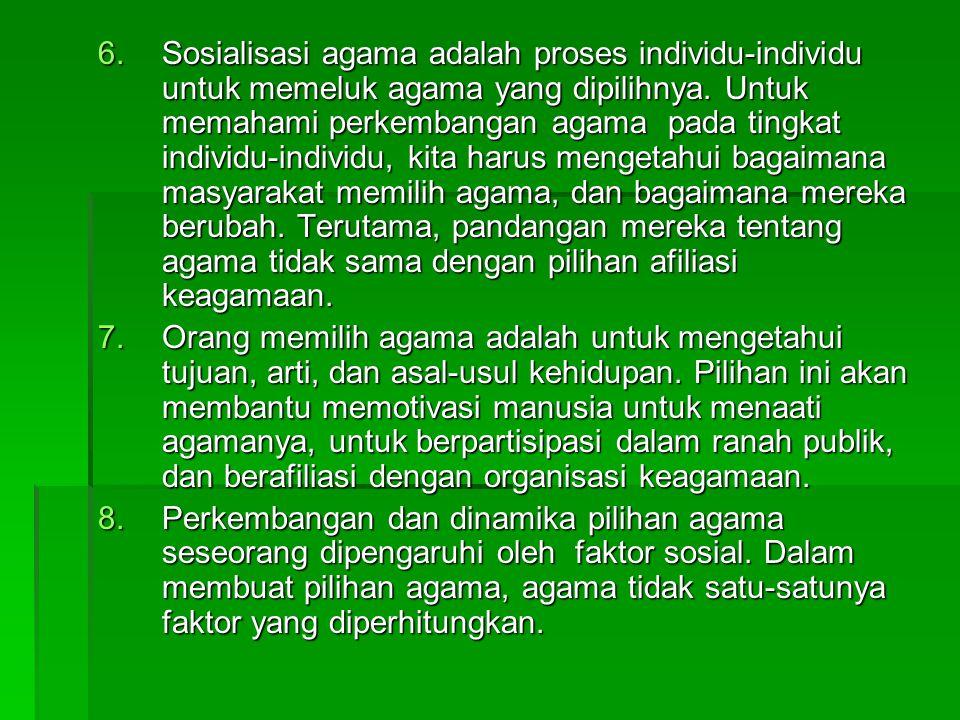 6.Sosialisasi agama adalah proses individu-individu untuk memeluk agama yang dipilihnya. Untuk memahami perkembangan agama pada tingkat individu-indiv