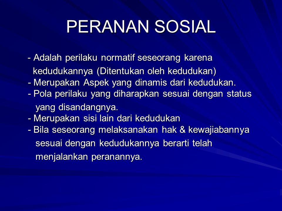 PERANAN SOSIAL - Adalah perilaku normatif seseorang karena - Adalah perilaku normatif seseorang karena kedudukannya (Ditentukan oleh kedudukan) - Meru