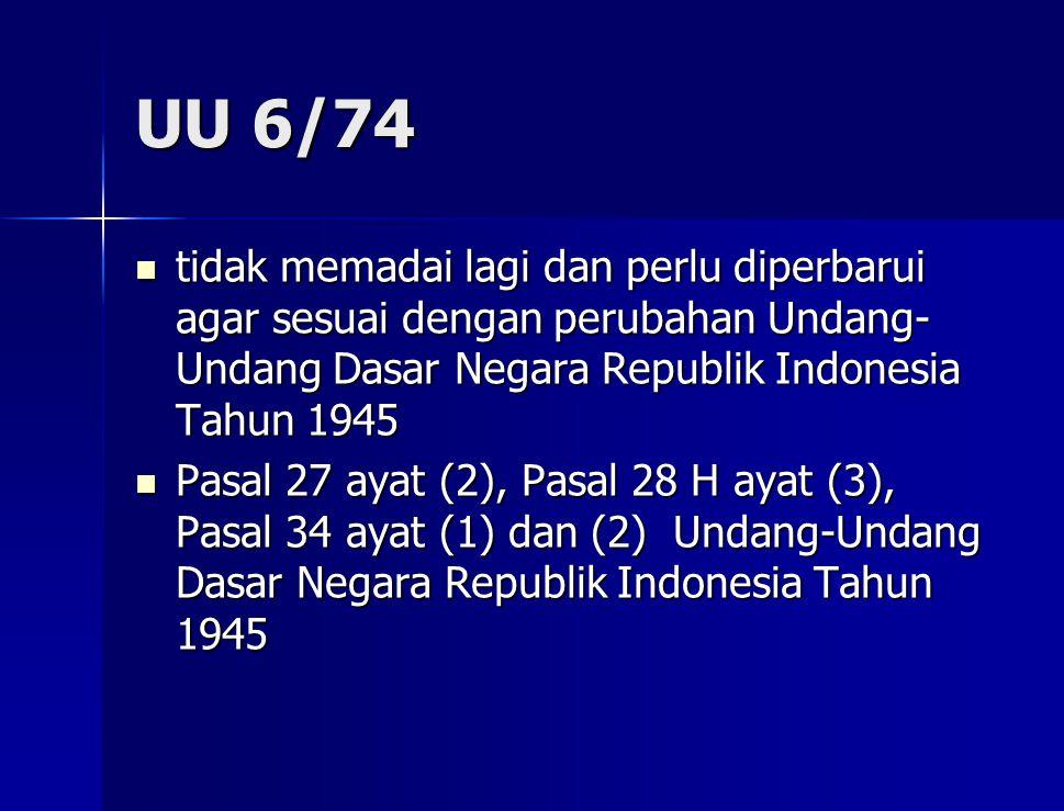 UU 6/74 tidak memadai lagi dan perlu diperbarui agar sesuai dengan perubahan Undang- Undang Dasar Negara Republik Indonesia Tahun 1945 tidak memadai lagi dan perlu diperbarui agar sesuai dengan perubahan Undang- Undang Dasar Negara Republik Indonesia Tahun 1945 Pasal 27 ayat (2), Pasal 28 H ayat (3), Pasal 34 ayat (1) dan (2) Undang-Undang Dasar Negara Republik Indonesia Tahun 1945 Pasal 27 ayat (2), Pasal 28 H ayat (3), Pasal 34 ayat (1) dan (2) Undang-Undang Dasar Negara Republik Indonesia Tahun 1945