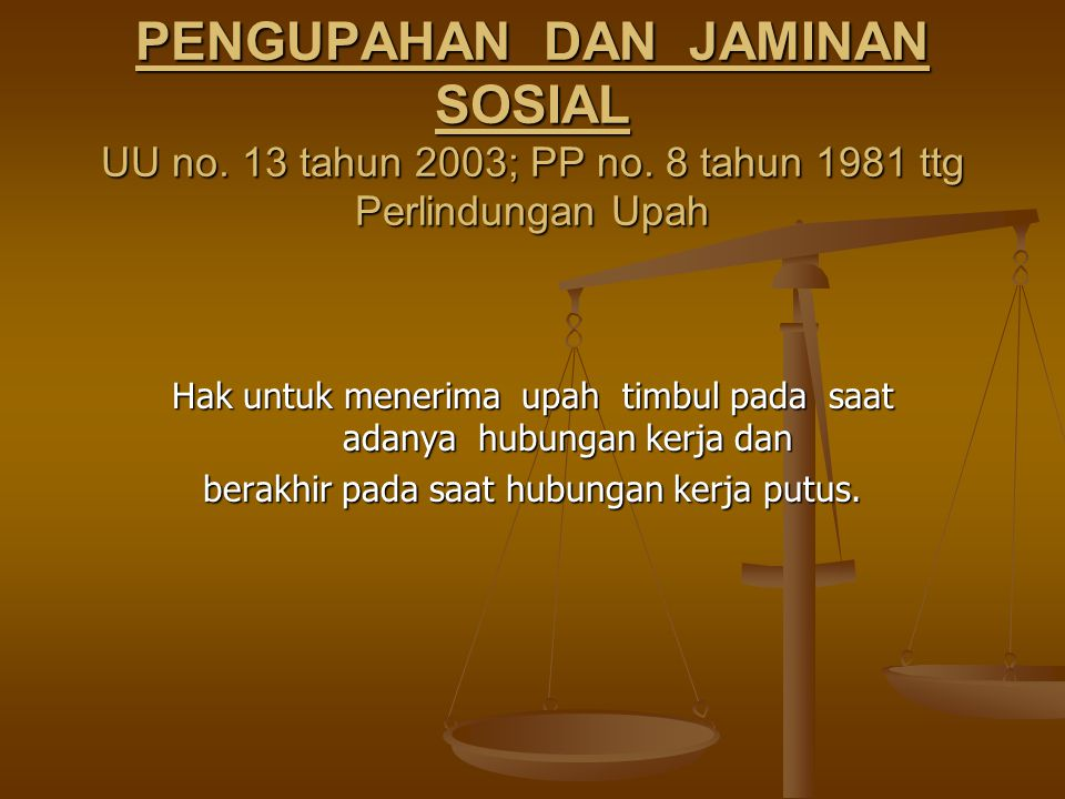 PENGUPAHAN DAN JAMINAN SOSIAL UU no. 13 tahun 2003; PP no.