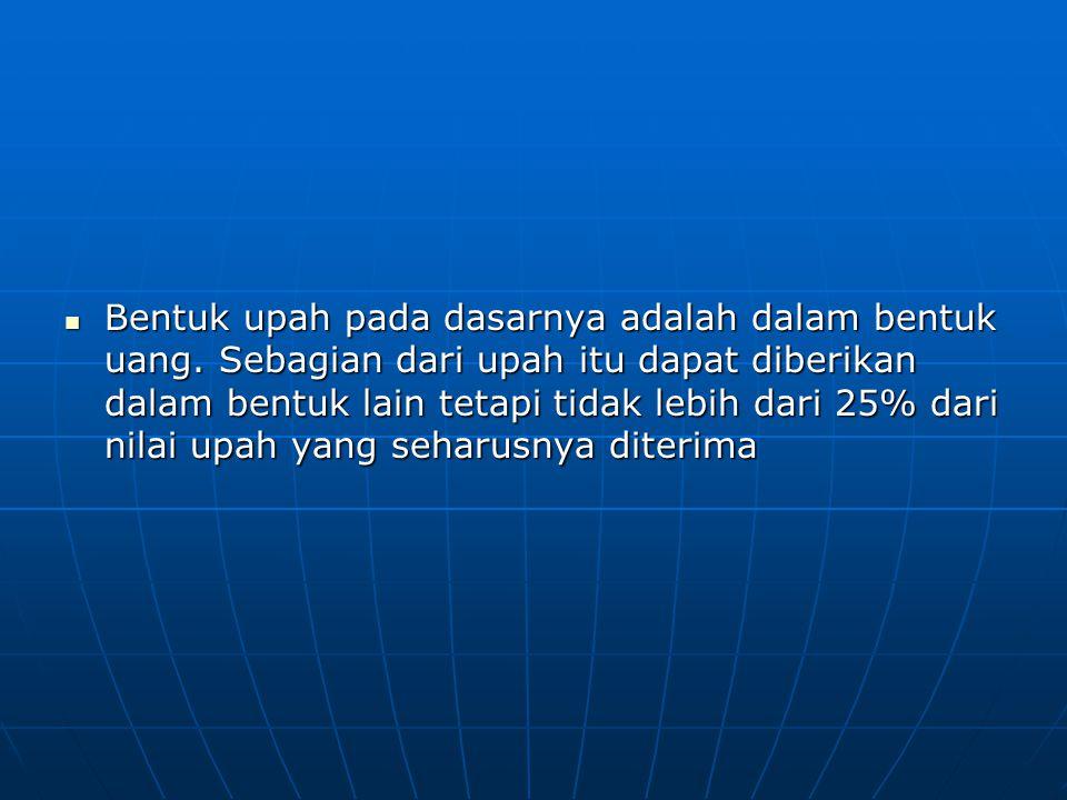  Pembayaran upah harus dilakukan dengan alat pembayaran yang sah dari Negara Republik Indonesia.