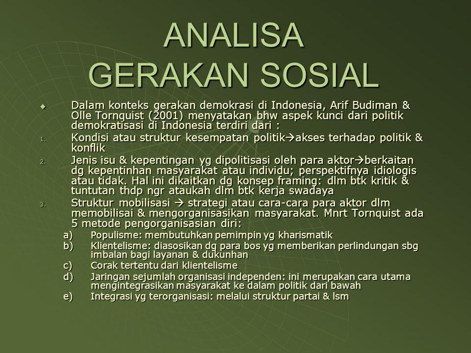 ANALISA GERAKAN SOSIAL  Dalam konteks gerakan demokrasi di Indonesia, Arif Budiman & Olle Tornquist (2001) menyatakan bhw aspek kunci dari politik de