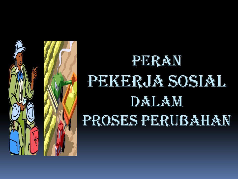 PERAN PEKERJA SOSIAL DALAM PROSES PERUBAHAN