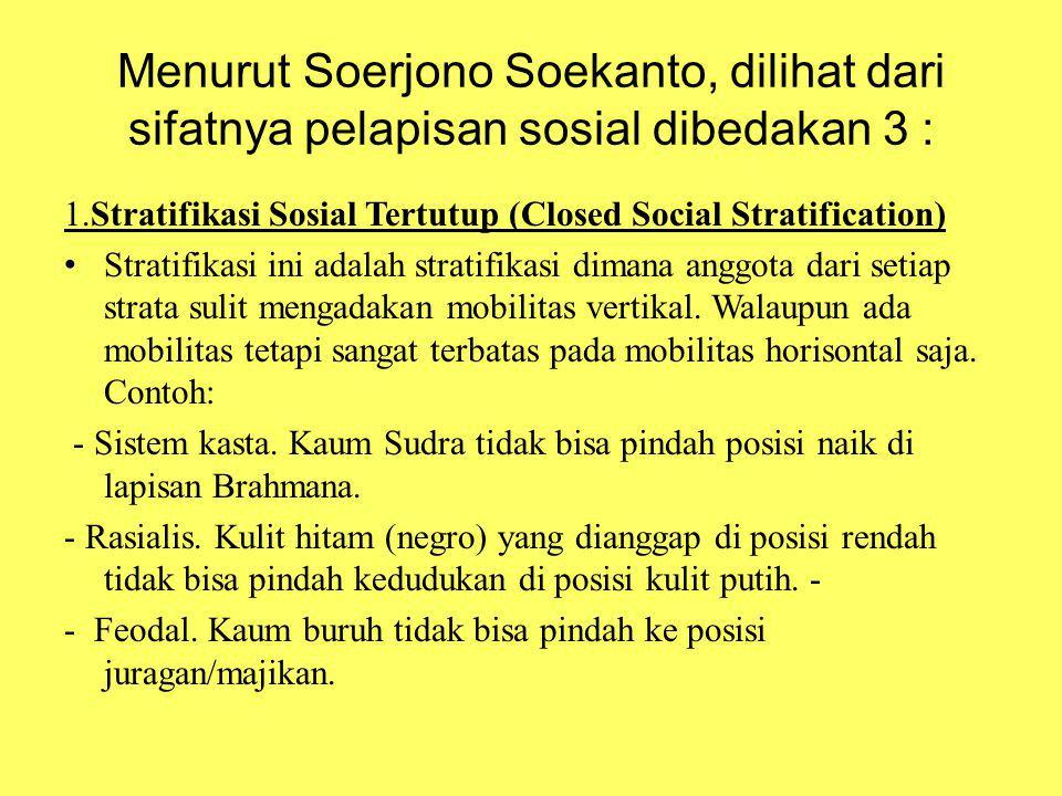 Menurut Soerjono Soekanto, dilihat dari sifatnya pelapisan sosial dibedakan 3 : 1.Stratifikasi Sosial Tertutup (Closed Social Stratification) Stratifi