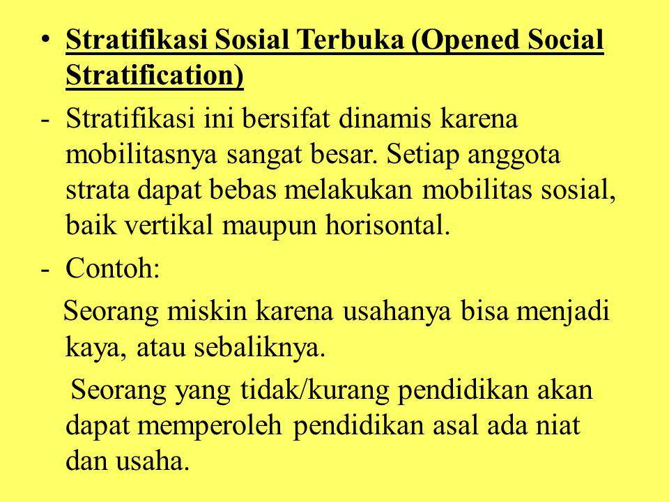 Stratifikasi Sosial Terbuka (Opened Social Stratification) -Stratifikasi ini bersifat dinamis karena mobilitasnya sangat besar. Setiap anggota strata