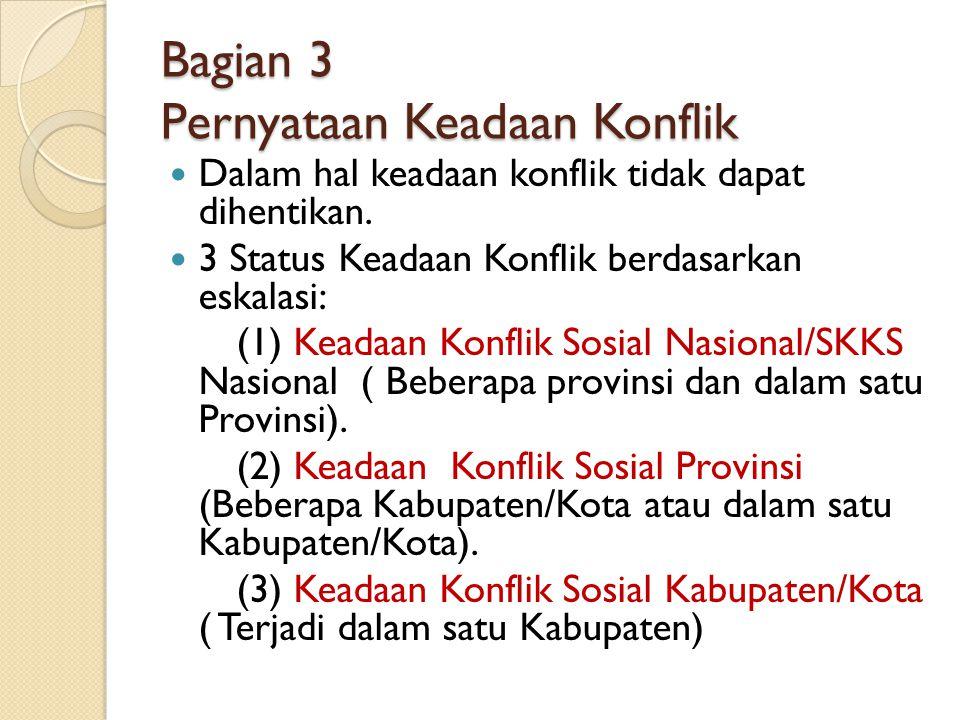 Bagian 3 Pernyataan Keadaan Konflik Dalam hal keadaan konflik tidak dapat dihentikan.