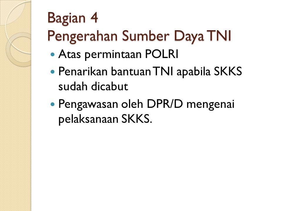 Bagian 4 Pengerahan Sumber Daya TNI Atas permintaan POLRI Penarikan bantuan TNI apabila SKKS sudah dicabut Pengawasan oleh DPR/D mengenai pelaksanaan SKKS.