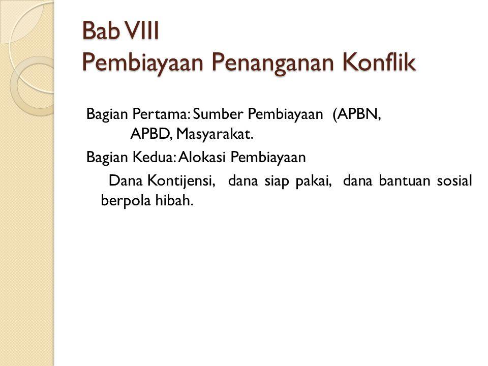 Bab VIII Pembiayaan Penanganan Konflik Bagian Pertama: Sumber Pembiayaan (APBN, APBD, Masyarakat.