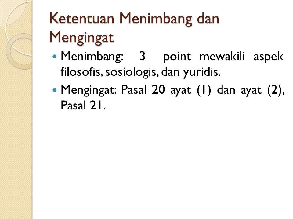 Ketentuan Menimbang dan Mengingat Menimbang: 3 point mewakili aspek filosofis, sosiologis, dan yuridis.