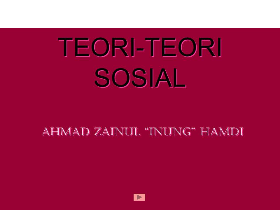 "TEORI-TEORI SOSIAL Ahmad Zainul ""INUNG"" Hamdi"