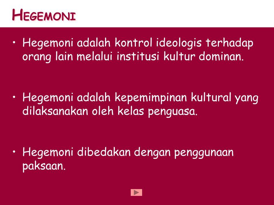 Hegemoni adalah kontrol ideologis terhadap orang lain melalui institusi kultur dominan. Hegemoni adalah kepemimpinan kultural yang dilaksanakan oleh k