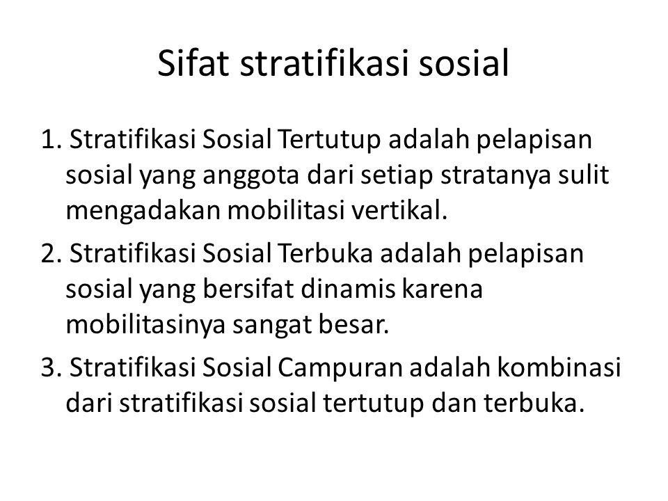 Sifat stratifikasi sosial 1. Stratifikasi Sosial Tertutup adalah pelapisan sosial yang anggota dari setiap stratanya sulit mengadakan mobilitasi verti