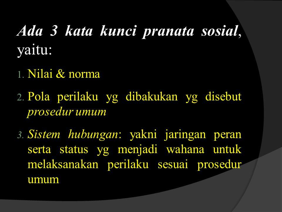 Ada 3 kata kunci pranata sosial, yaitu: 1. Nilai & norma 2.