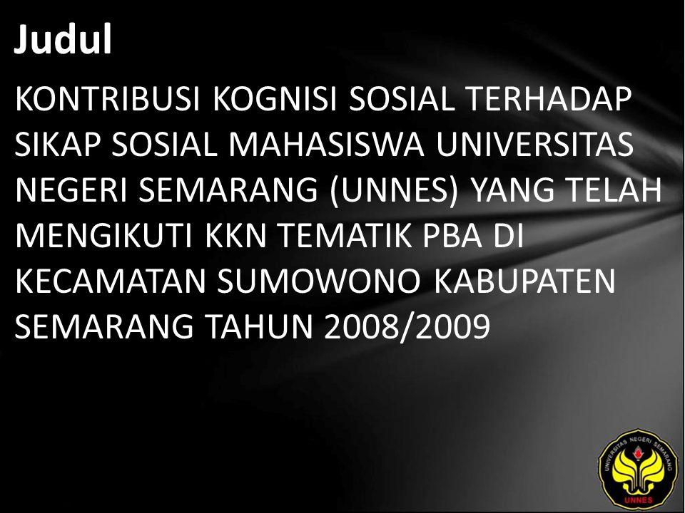 Judul KONTRIBUSI KOGNISI SOSIAL TERHADAP SIKAP SOSIAL MAHASISWA UNIVERSITAS NEGERI SEMARANG (UNNES) YANG TELAH MENGIKUTI KKN TEMATIK PBA DI KECAMATAN SUMOWONO KABUPATEN SEMARANG TAHUN 2008/2009