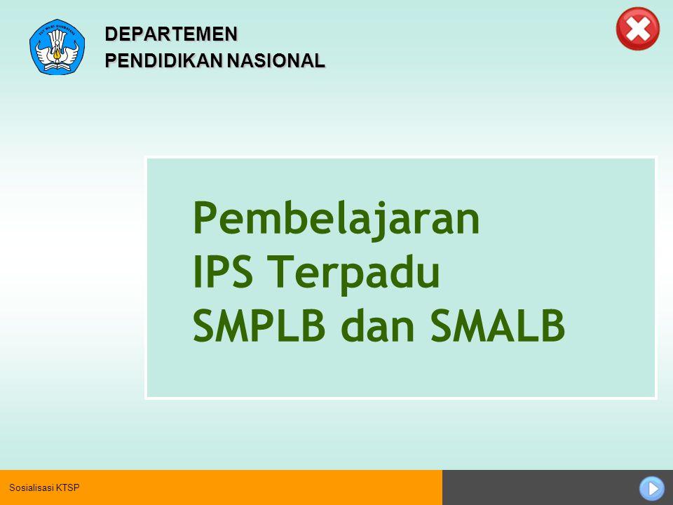 Sosialisasi KTSP Pembelajaran IPS Terpadu SMPLB dan SMALB DEPARTEMEN PENDIDIKAN NASIONAL