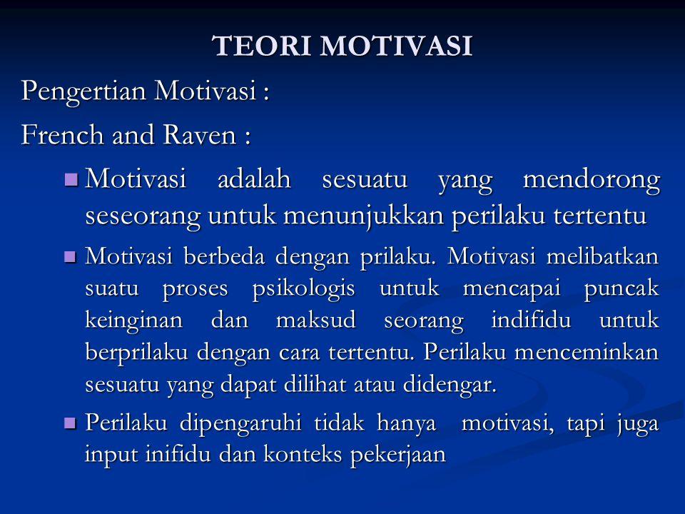 TEORI MOTIVASI Pengertian Motivasi : French and Raven : Motivasi adalah sesuatu yang mendorong seseorang untuk menunjukkan perilaku tertentu Motivasi adalah sesuatu yang mendorong seseorang untuk menunjukkan perilaku tertentu Motivasi berbeda dengan prilaku.