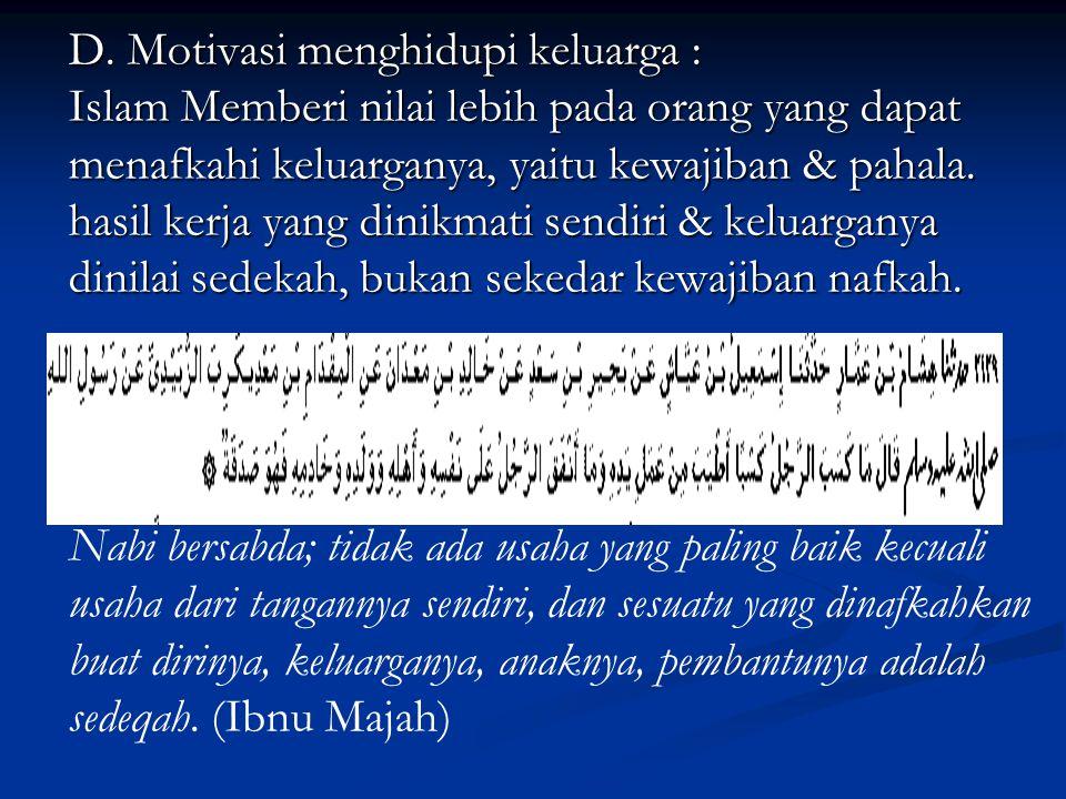 D. Motivasi menghidupi keluarga : Islam Memberi nilai lebih pada orang yang dapat menafkahi keluarganya, yaitu kewajiban & pahala. hasil kerja yang di
