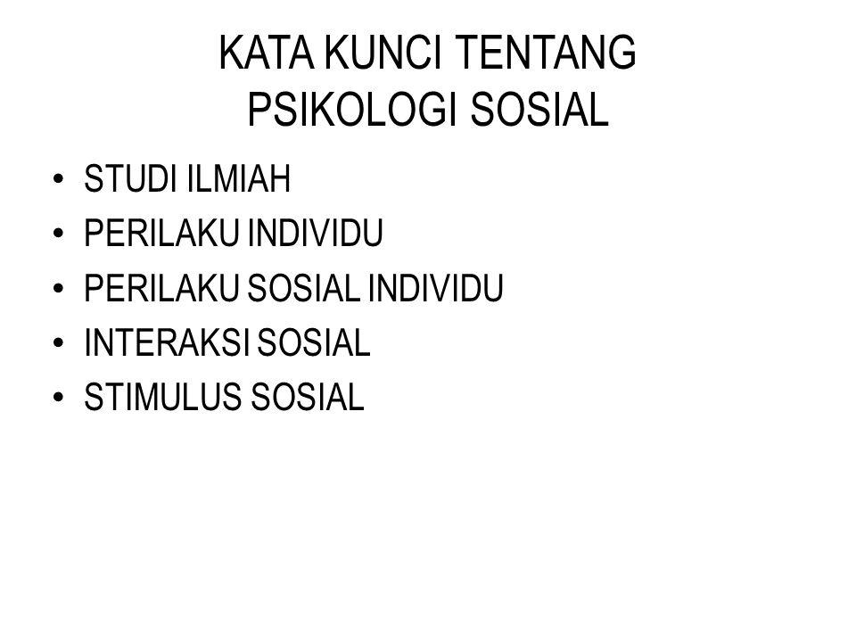 KATA KUNCI TENTANG PSIKOLOGI SOSIAL STUDI ILMIAH PERILAKU INDIVIDU PERILAKU SOSIAL INDIVIDU INTERAKSI SOSIAL STIMULUS SOSIAL