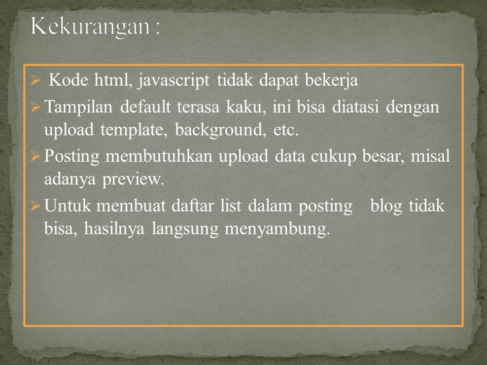  Kode html, javascript tidak dapat bekerja  Tampilan default terasa kaku, ini bisa diatasi dengan upload template, background, etc.