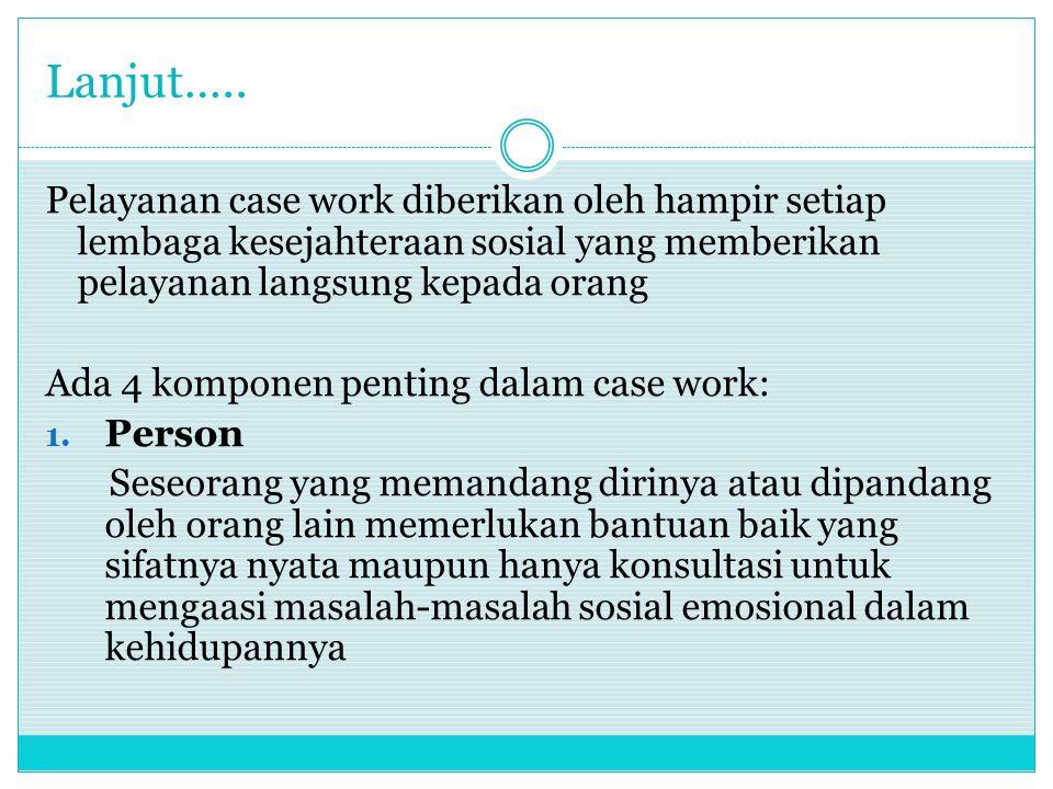 Lanjut….Apabila orang tersebut sudah mendapatkan pelayanan case work makan disebut klien 2.