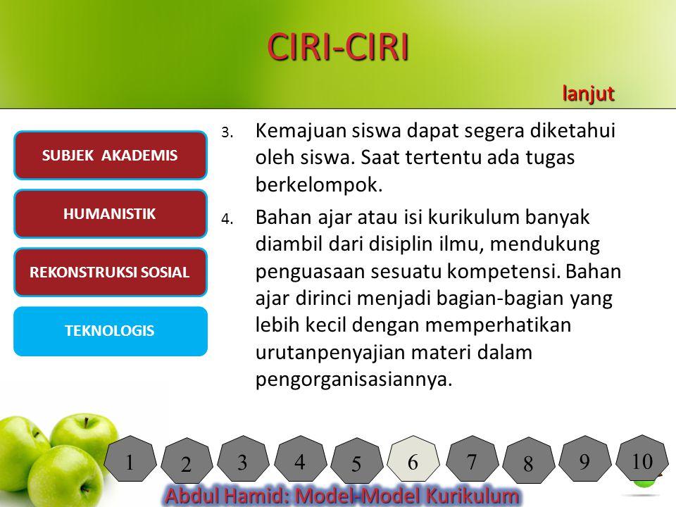 CIRI-CIRI 3. Kemajuan siswa dapat segera diketahui oleh siswa. Saat tertentu ada tugas berkelompok. 4. Bahan ajar atau isi kurikulum banyak diambil da
