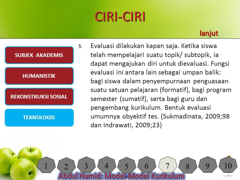 CIRI-CIRI 5. Evaluasi dilakukan kapan saja. Ketika siswa telah mempelajari suatu topik/ subtopik, ia dapat mengajukan diri untuk dievaluasi. Fungsi ev