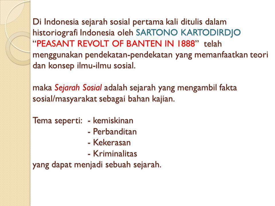 """Di Indonesia sejarah sosial pertama kali ditulis dalam historiografi Indonesia oleh SARTONO KARTODIRDJO """"PEASANT REVOLT OF BANTEN IN 1888"""" telah mengg"""