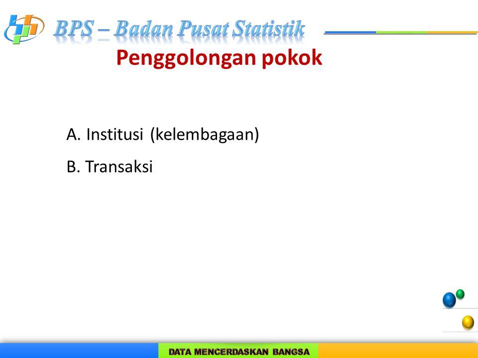 A. Institusi (kelembagaan) B. Transaksi Penggolongan pokok