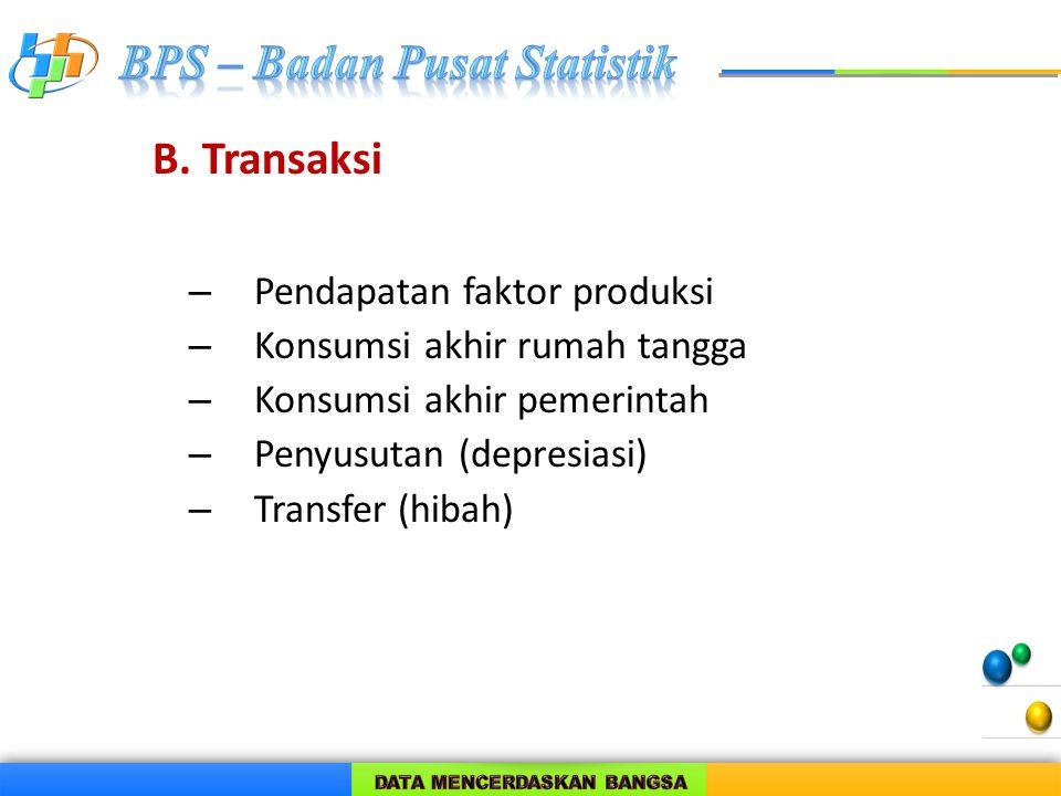 – Pendapatan faktor produksi – Konsumsi akhir rumah tangga – Konsumsi akhir pemerintah – Penyusutan (depresiasi) – Transfer (hibah) B. Transaksi