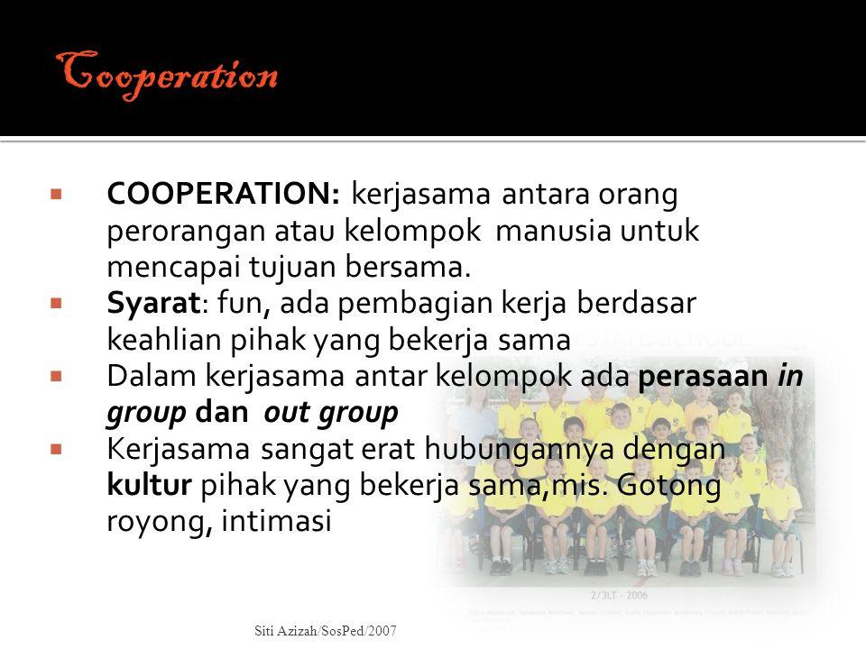  COOPERATION: kerjasama antara orang perorangan atau kelompok manusia untuk mencapai tujuan bersama.  Syarat: fun, ada pembagian kerja berdasar keah