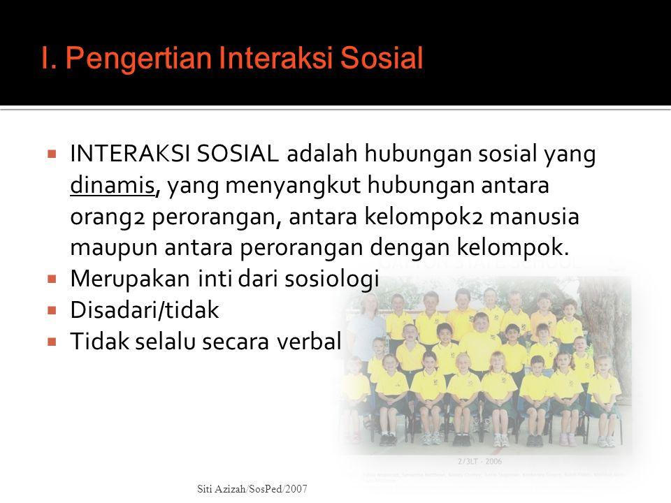  INTERAKSI SOSIAL adalah hubungan sosial yang dinamis, yang menyangkut hubungan antara orang2 perorangan, antara kelompok2 manusia maupun antara pero