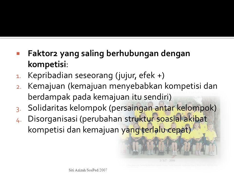 Faktor2 yang saling berhubungan dengan kompetisi: 1. Kepribadian seseorang (jujur, efek +) 2. Kemajuan (kemajuan menyebabkan kompetisi dan berdampak